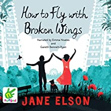 How to Fly With Broken Wings (       UNABRIDGED) by Jane Elson Narrated by Emma Noakes, Gareth Bennett-Ryan
