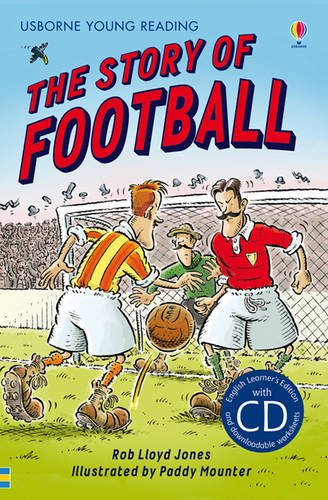 The Story of Football. Book + CD: Usborne English-Upper Intermediate (English Learner's Editions 5: Advanced)