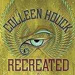 Recreated: The Reawakened Series, Book 2 | Colleen Houck