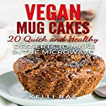 Vegan Mug Cakes: 20 Delicious, Quick and Healthy Desserts to Make in the Microwave | Kelli Rae