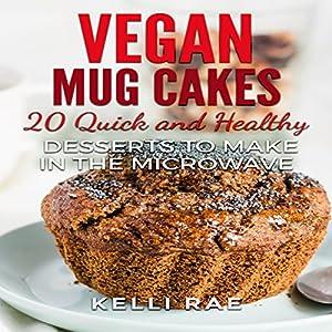 Vegan Mug Cakes: 20 Delicious, Quick and Healthy Desserts to Make in the Microwave Hörbuch von Kelli Rae Gesprochen von: Allyson Voller