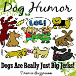 Dog Humor: Dogs Are Just Really Big Jerks!: Just Really Big Jerks Series | Timmie Guzzmann