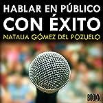 Hablar en Público con Exito [Speak in Public with Success] | Natalia Gómez del Pozuelo