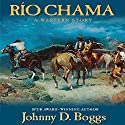 Rio Chama: A Western Story Audiobook by Johnny D. Boggs Narrated by Brian Holsopple