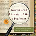 How to Read Literature Like a Professor: A Lively and Entertaining Guide to Reading Between the Lines Audiobook by Thomas C. Foster Narrated by David de Vries