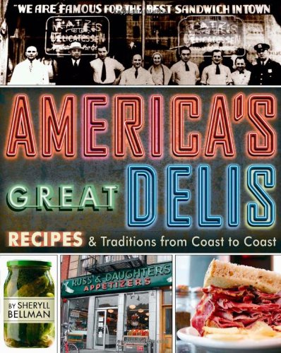 America's Great Delis: Recipes and Traditions from Coast to Coast by Sheryll Bellman