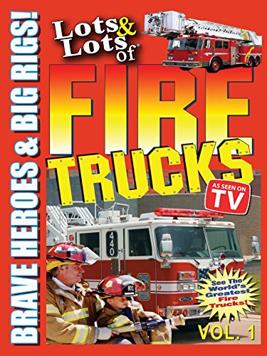 Lots and Lots of Fire Trucks - Brave Heroes and Big Rigs!