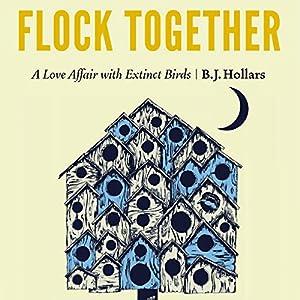 Flock Together: A Love Affair with Extinct Birds Hörbuch von B.J. Hollars Gesprochen von: Gerry Burke