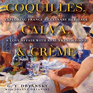 Coquilles, Calva and Crème: Exploring France's Culinary Heritage: A Love Affair wtih Real French Food | [G.Y. Dryansky]