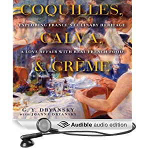Coquilles, Calva and Cr�me: Exploring France's Culinary Heritage: A Love Affair wtih Real French Food (Unabridged)