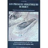 Les pirogues néolithiques de Bercy. Exposition à la Mairie du XIIe arrondissement. Fouilles archéologiques de...