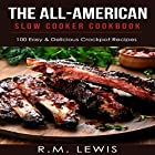 The All-American Slow Cooker Cookbook: 100 Easy & Delicious All-American Crock Pot Recipes Hörbuch von R.M. Lewis Gesprochen von: Jeremiah Shilling