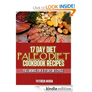 17 Day Diet. Paleo Diet Cookbook Recipes. Full Menus, for a 17 day diet Cycle. (Paleo Recipes)