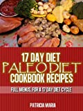 Paleo Diet Cookbook. 17 Day Diet. Paleo Diet Cookbook Recipes. Full Menus, for a 17 day diet Cycle.