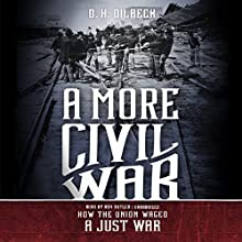 A More Civil War: How the Union Waged a Just War Audiobook by D. H. Dilbeck Narrated by Ron Butler