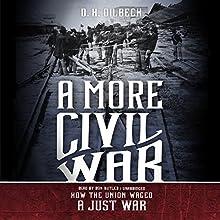 A More Civil War: How the Union Waged a Just War | Livre audio Auteur(s) : D. H. Dilbeck Narrateur(s) : Ron Butler