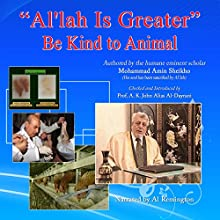 Al'lah Is Greater: Be Kind to Animals (       UNABRIDGED) by A. K. John Alias Al-Dayrani, Mohammad Amin Sheikho Narrated by Al Remington