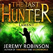 The Last Hunter - Lament: Antarktos Saga, Book 4 | Jeremy Robinson