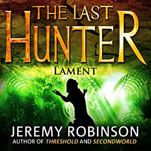 The Last Hunter - Lament: Antarktos Saga, Book 4 | [Jeremy Robinson]
