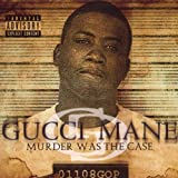 Murder Was the Case Gucci Mane
