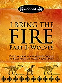 (FREE on 3/9) I Bring The Fire Part I : Wolves by C. Gockel - http://eBooksHabit.com