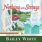 Nothing with Strings: NPR's Beloved Holiday Stories | [Bailey White]
