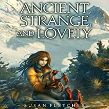 Ancient, Strange, and Lovely (       UNABRIDGED) by Susan Fletcher Narrated by Leslie Bellair