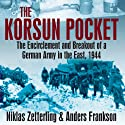 Korsun Pocket: The Encirclement and Breakout of a German Army in the East, 1944 Audiobook by Niklas Zetterling, Anders Frankson Narrated by Dick Hill