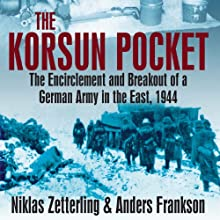 Korsun Pocket: The Encirclement and Breakout of a German Army in the East, 1944 (       UNABRIDGED) by Niklas Zetterling, Anders Frankson Narrated by Dick Hill