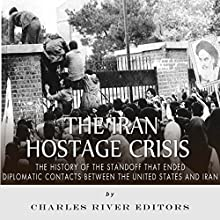The Iran Hostage Crisis: The History of the Standoff That Ended Diplomatic Contacts Between the United States and Iran | Livre audio Auteur(s) :  Charles River Editors Narrateur(s) : Dan Gallagher