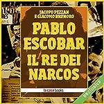 Pablo Escobar: Il re dei Narcos | Jacopo Pezzan,Giacomo Brunoro