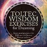 Toltec Wisdom Exercises for Dreaming | Sergio Magaña