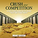 Crush Your Competition: 101 Self Storage Marketing Tips for the Fastest Way to Huge Profits Audiobook by Marc Goodin Narrated by Jack Chekijian