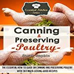 Canning & Preserving Poultry: The Essential How-To Guide on Canning and Preserving Poultry with 30 Finger-Licking Good Recipes: The Essential Kitchen Series, Book 50 | Sarah Sophia