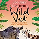 Tales from a Wild Vet: Paws, Claws and Furry Encounters Audiobook by Jo Hardy, Caro Handley Narrated by Emily Lucienne