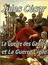 Jules C�sar - la Guerre des Gaules et la Guerre civile par C�sar