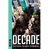 Decade: Twenty new plays about 9/11 and its legacy.by Various