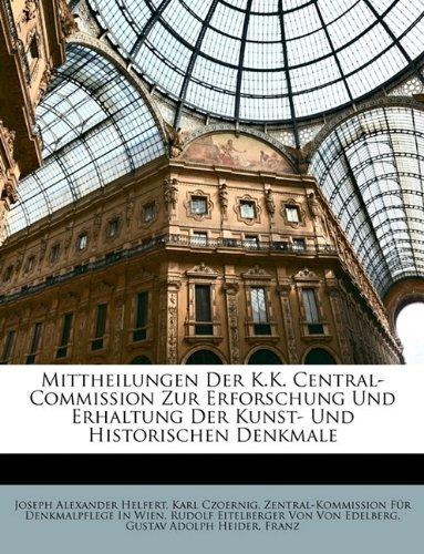 Mittheilungen Der K.K. Central-Commission Zur Erforschung Und Erhaltung Der Kunst- Und Historischen Denkmale