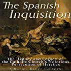 The Spanish Inquisition: The History and Legacy of the Catholic Church's Notorious Persecution of Heretics Hörbuch von  Charles River Editors Gesprochen von: Kenneth Ray
