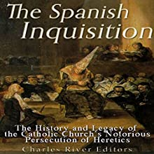 The Spanish Inquisition: The History and Legacy of the Catholic Church's Notorious Persecution of Heretics | Livre audio Auteur(s) :  Charles River Editors Narrateur(s) : Kenneth Ray