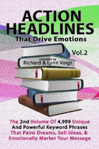 Action Headlines That Drive Emotions - Volume 2: The 2Nd Volume Of 4,999 Unique Powerful Keyword Phrases That Paint Dreams, Sell Ideas, And Market Your Message (Cambridge Studies In Linguistics)