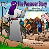 The Passover Story: A Festival of Freedom and Liberty (Jewish Holidays Series for Children)