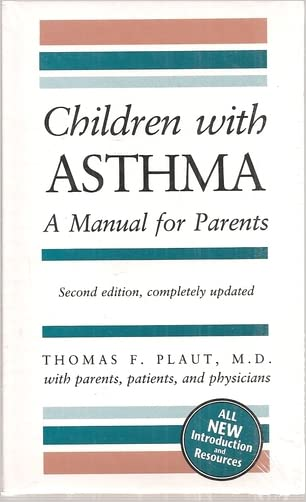 Children with Asthma: A Manual for Parents, Second Edition Revised, Completely Updated
