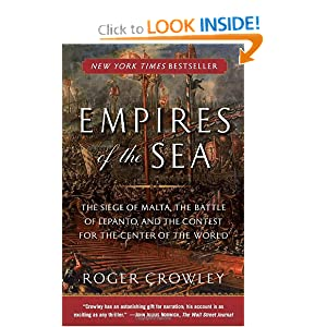 Empires of the Sea: The Siege of Malta, the Battle of Lepanto, and the Contest for the Center of the World by Roger Crowley