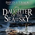 The Daughter of the Sea and the Sky Audiobook by David Litwack Narrated by Sarah Zimmerman