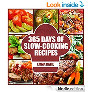Slow Cooker: 365 Days of Slow Cooking Recipes (Slow Cooker, Slow Cooker Cookbook, Slow Cooker Recipes, Slow Cooking, Slow Cooker Meals, Slow Cooker Desserts, Slow Cooker Chiken Recipes)