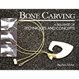 Bone Carving: A Skillbase of Techniques and Conceptsby Stephen Myhre