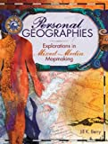 Personal Geographies: Explorations in Mixed-Media Map-Making