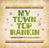 MY TOWN TOP RANKIN -PUSHIMS FAVORITE REGGAE CLASSICS-