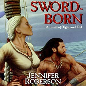 Sword-Born: Tiger and Del, Book 5 | [Jennifer Roberson]